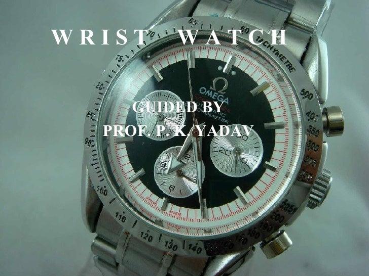 W R I S T  W A T C H GUIDED BY PROF. P. K. YADAV