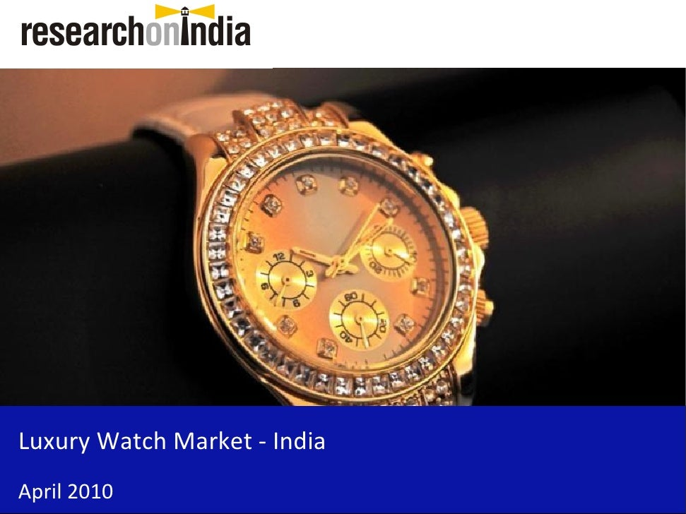 Market Research Report: Luxury Watch Market In India 2010