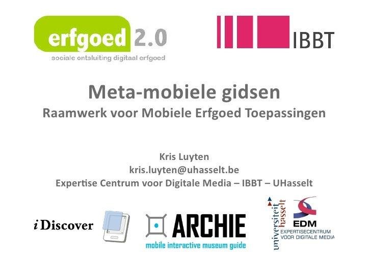 Meta‐mobielegidsen RaamwerkvoorMobieleErfgoedToepassingen                         KrisLuyten                 kris...
