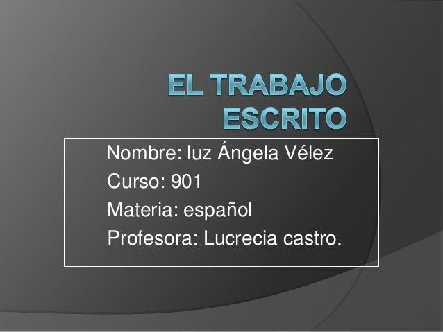 Nombre: luz Ángela VélezCurso: 901Materia: españolProfesora: Lucrecia castro.