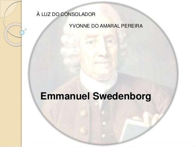 Emmanuel Swedenborg À LUZ DO CONSOLADOR YVONNE DO AMARAL PEREIRA