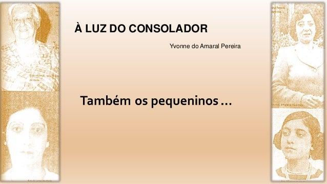 À LUZ DO CONSOLADOR Yvonne do Amaral Pereira