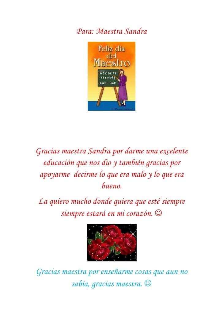 Para: Maestra SandraGracias maestra Sandra por darme una excelente  educación que nos dio y también gracias por apoyarme d...