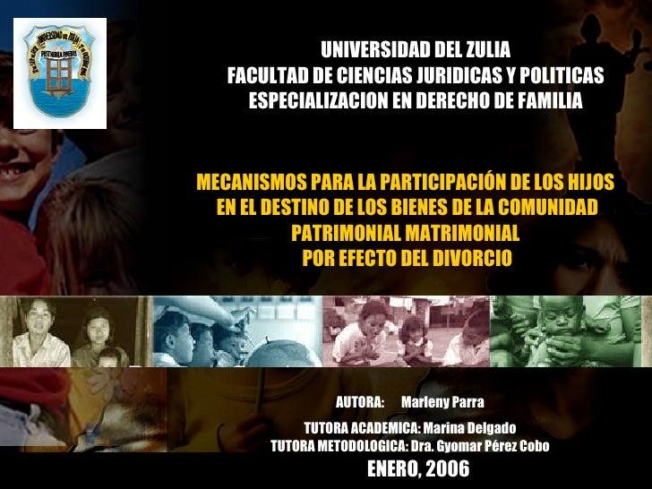 UNIVERSIDAD DEL ZULIA FACULTAD DE CIENCIAS JURIDICAS Y POLITICAS ESPECIALIZACION EN DERECHO DE FAMILIA MECANISMOS PARA LA ...