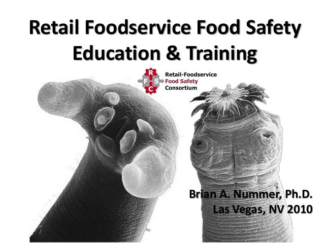 Retail Foodservice Food Safety Education & Training  Brian A. Nummer, Ph.D. Las Vegas, NV 2010