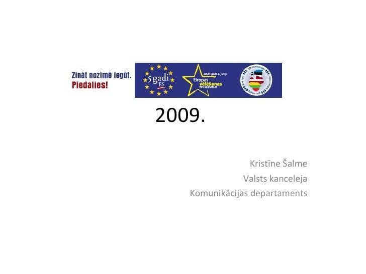 2009.  Kristīne Šalme Valsts kanceleja Komunikācijas departaments