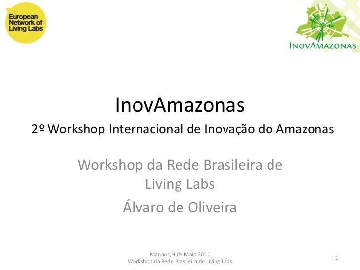 InovAmazonas2º Workshop Internacional de Inovação do Amazonas       Workshop da Rede Brasileira de                Living L...