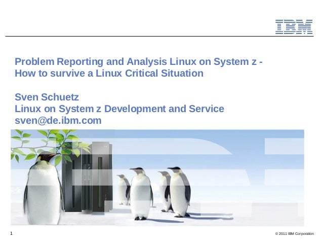 Problem Reporting and Analysis Linux on System z -    How to survive a Linux Critical Situation    Sven Schuetz    Linux o...