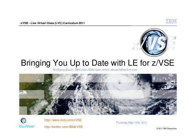 z/VSE - Live Virtual Class (LVC) Curriculum 2011Bringing You Up to Date with LE for z/VSE                        Wolfgang ...