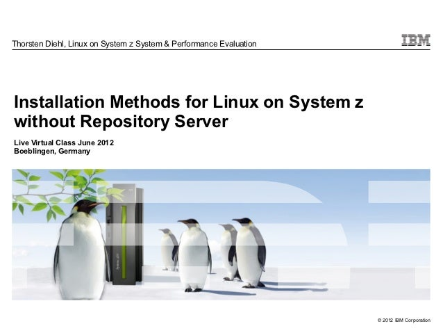 Thorsten Diehl, Linux on System z System & Performance EvaluationInstallation Methods for Linux on System zwithout Reposit...