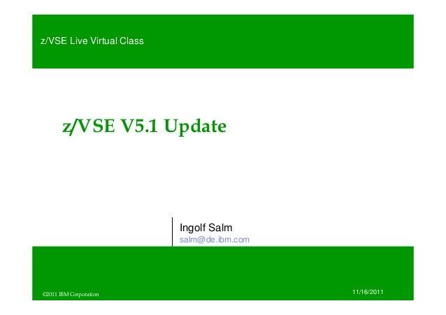z/VSE Live Virtual Class         z/VSE V5.1 Update                            Ingolf Salm                            salm@...