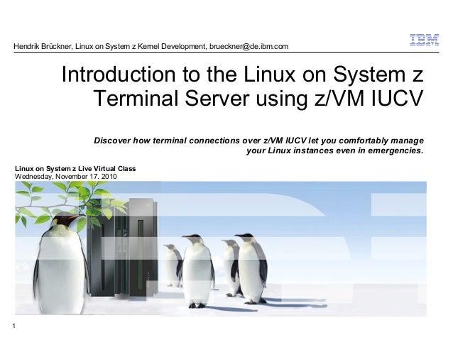 Hendrik Brückner, Linux on System z Kernel Development, brueckner@de.ibm.com             Introduction to the Linux on Syst...