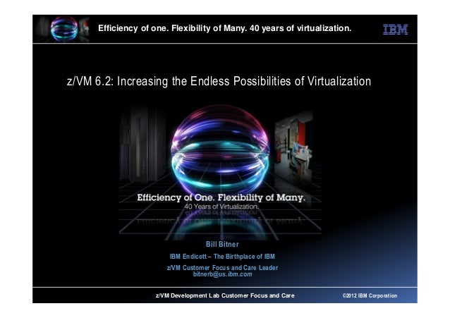 Efficiency of one. Flexibility of Many. 40 years of virtualization.z/VM 6.2: Increasing the Endless Possibilities of Virtu...