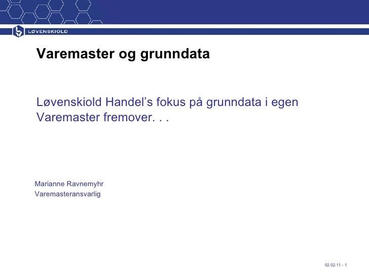 <ul><li>Løvenskiold Handel's fokus på grunndata i egen Varemaster fremover. . . </li></ul><ul><li>Marianne Ravnemyhr </li>...
