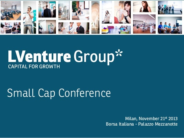Small Cap Conference     Milan, November 21st 2013 Borsa Italiana - Palazzo Mezzanotte
