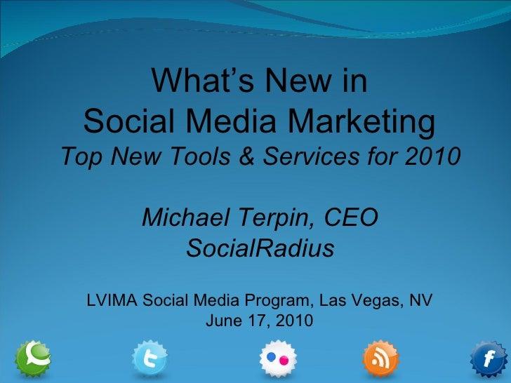 What's New in Social Media Marketing Top New Tools & Services for 2010 Michael Terpin, CEO SocialRadius LVIMA Social Media...