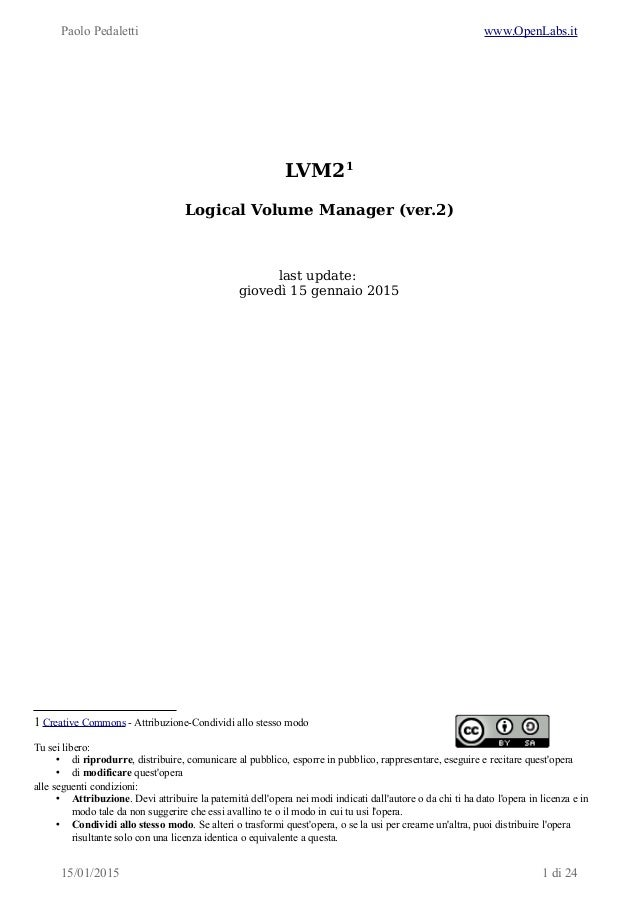 Paolo Pedaletti www.OpenLabs.it LVM21 Logical Volume Manager (ver.2) last update: giovedì 15 gennaio 2015 1 Creative Commo...