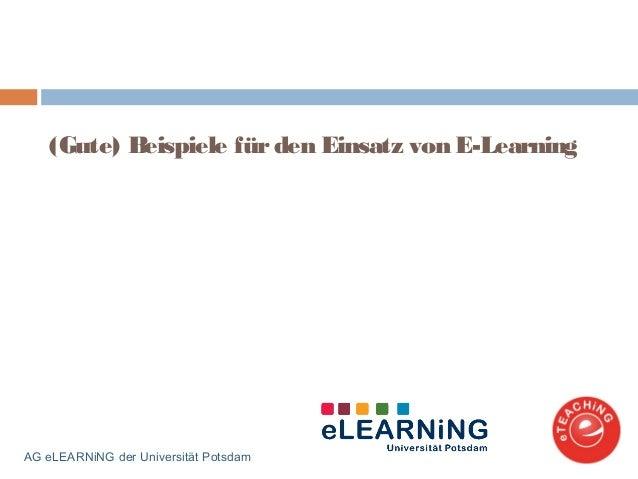 (Gute) Beispiele fürden Einsatz von E-LearningAG eLEARNiNG der Universität Potsdam