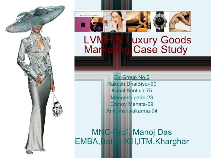 Case 11-2 LVMH & Luxury Goods Marketing Case Study By-Group No.5 Rakesh DhalBisoi-90 Kunal Banthia-75 Mangesh gade-23 Chin...