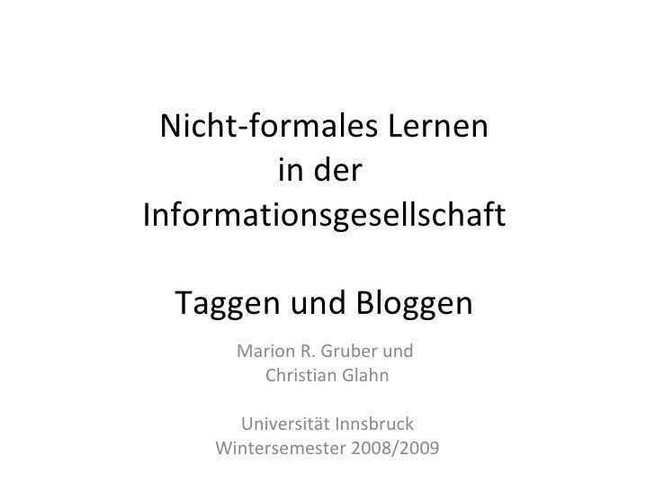 Nicht-formales Lernen in der  Informationsgesellschaft Taggen und Bloggen Marion R. Gruber und  Christian Glahn Universitä...