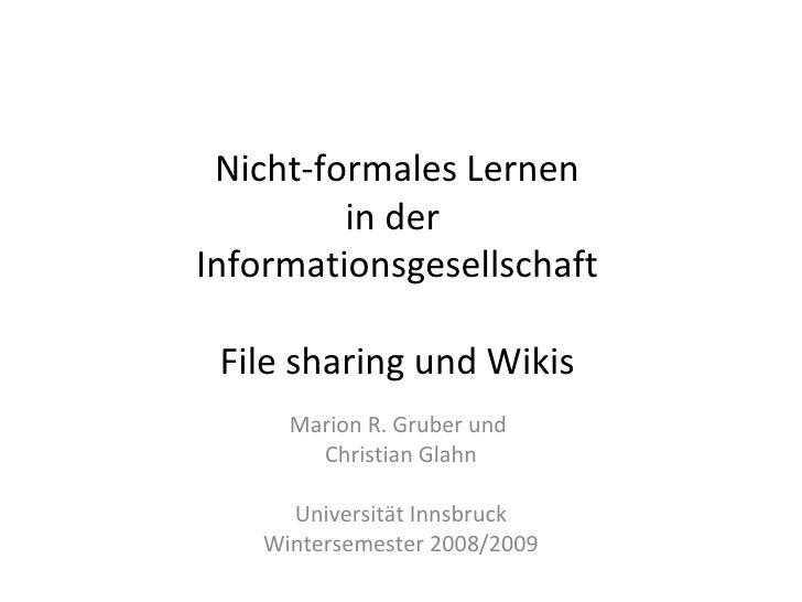 Nicht-formales Lernen in der  Informationsgesellschaft  File sharing und Wikis  Marion R. Gruber und  Christian Glahn Univ...