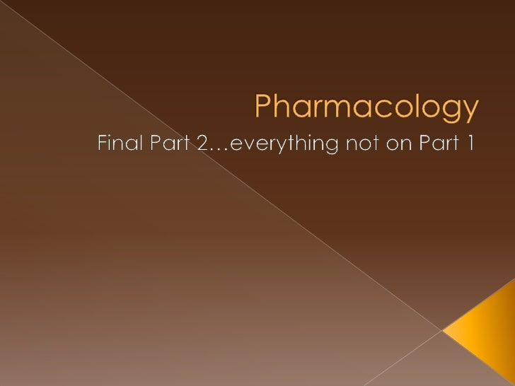 Pharmacology<br />Final Part 2…everything not on Part 1<br />