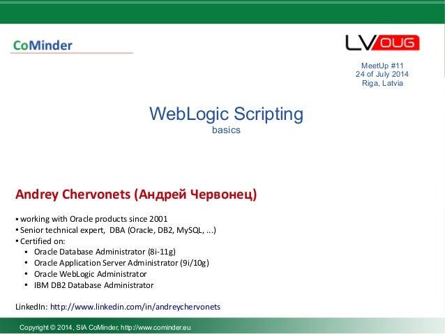 DBA darbu organizēšana WebLogic Scripting basics Andrey Chervonets (Андрей Червонец) ● working with Oracle products since ...