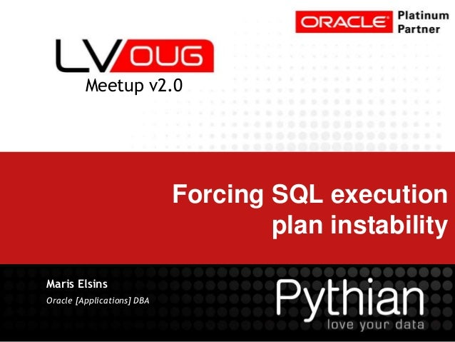Forcing SQL execution plan instability Maris Elsins Oracle [Applications] DBA Meetup v2.0