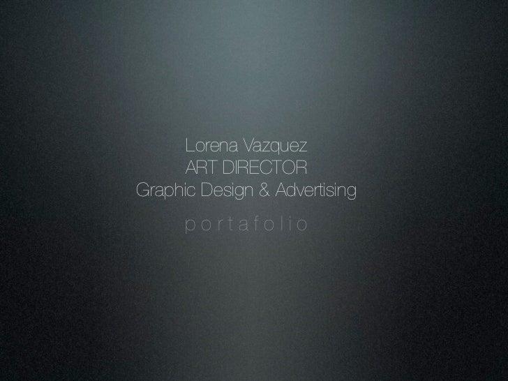Lorena Vazquez      ART DIRECTORGraphic Design & Advertising      portafolio