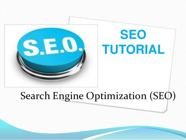 SEO                TUTORIALSearch Engine Optimization (SEO)
