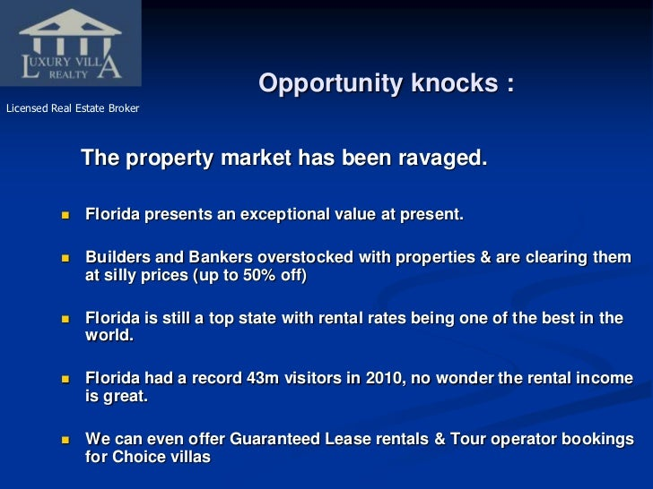 Opportunity knocks :<br />Licensed Real Estate Broker<br />The property market has been ravaged.<br />Florida presents an ...