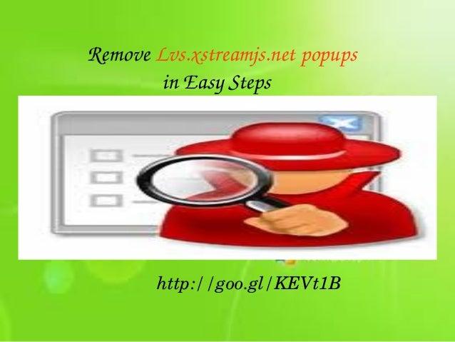 RemoveLvs.xstreamjs.netpopups inEasySteps  http://goo.gl/KEVt1B