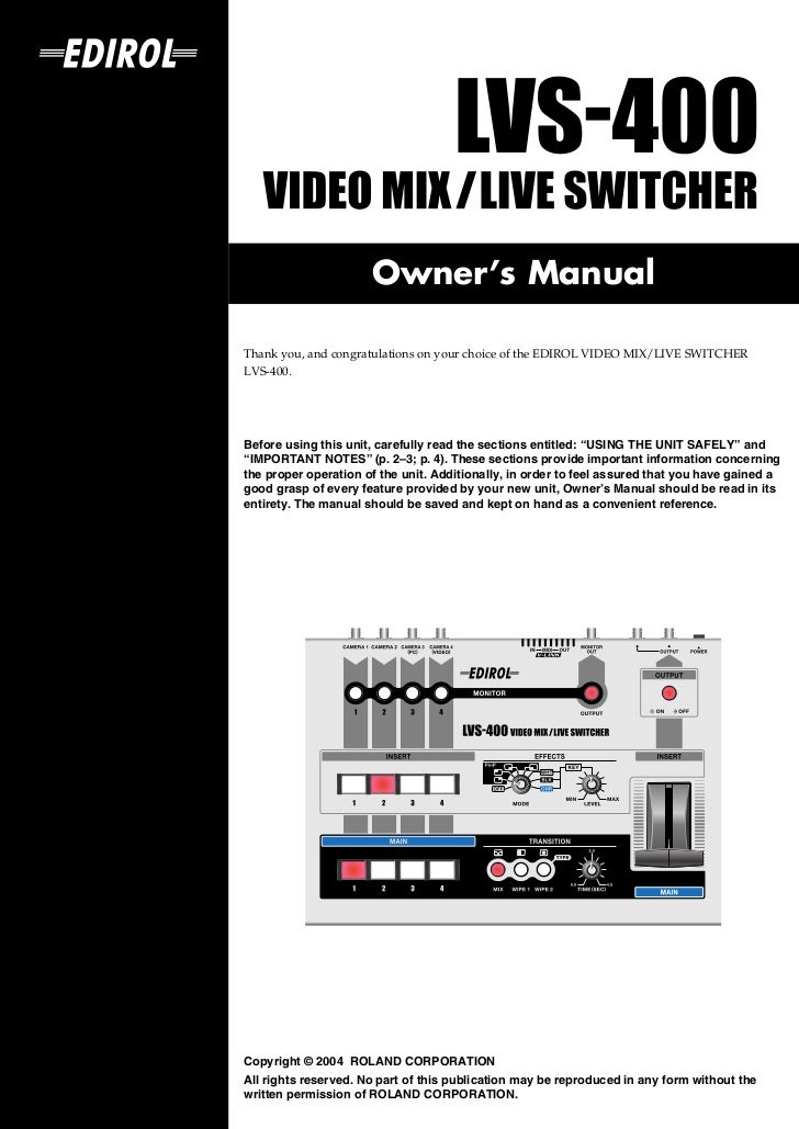 Owner's ManualThank you, and congratulations on your choice of the EDIROL VIDEO MIX/LIVE SWITCHERLVS-400.201aBefore using ...