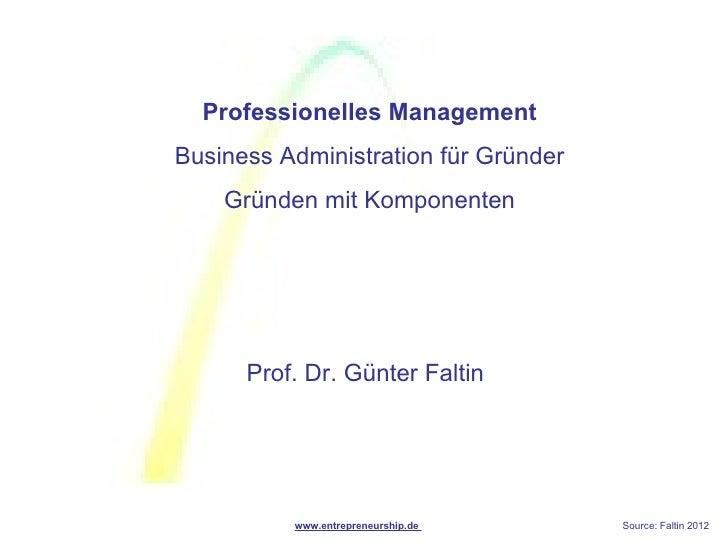 Professionelles ManagementBusiness Administration für Gründer    Gründen mit Komponenten      Prof. Dr. Günter Faltin     ...