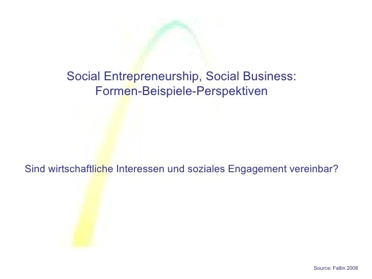 Social Entrepreneurship, Social Business:              Formen-Beispiele-Perspektiven     Sind wirtschaftliche Interessen u...