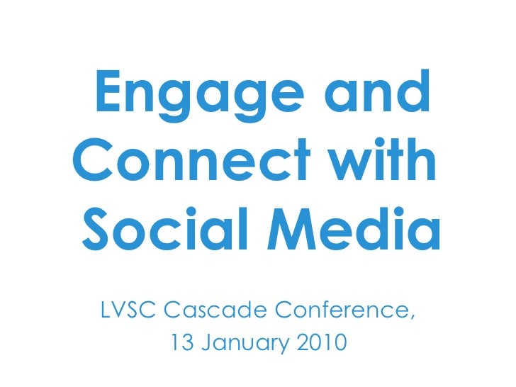 LVSC Cascade Conference, 13 January 2010 Engage and Connect with  Social Media