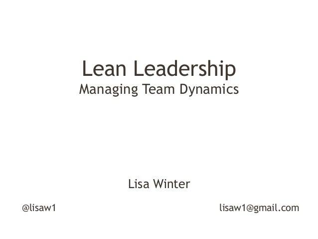 Lean Leadership Managing Team Dynamics  Lisa Winter @lisaw1  lisaw1@gmail.com