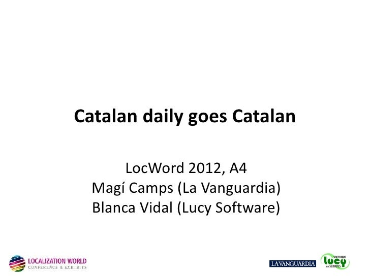 Catalan daily goes Catalan       LocWord 2012, A4  Magí Camps (La Vanguardia)  Blanca Vidal (Lucy Software)