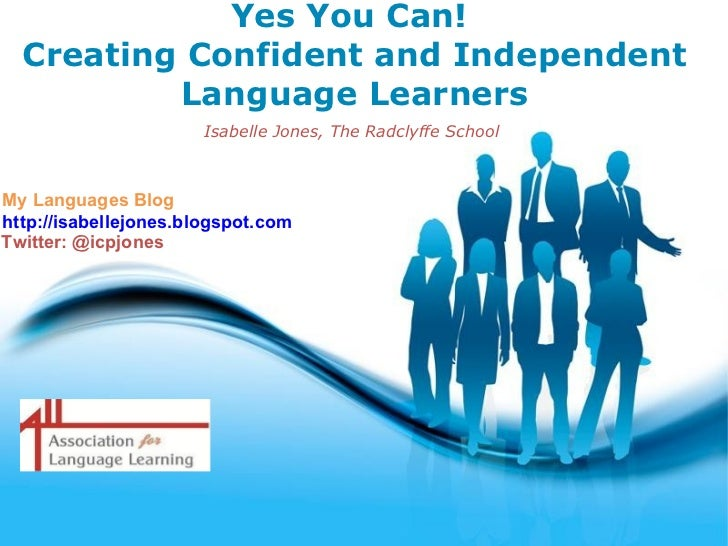 Yes You Can!  Creating Confident and Independent          Language Learners                       Isabelle Jones, The Radc...