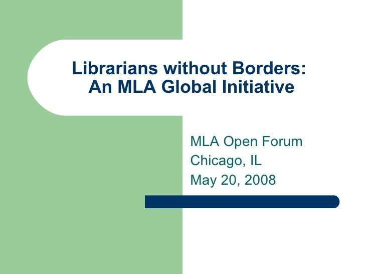 Librarians without Borders:  An MLA Global Initiative MLA Open Forum Chicago, IL May 20, 2008