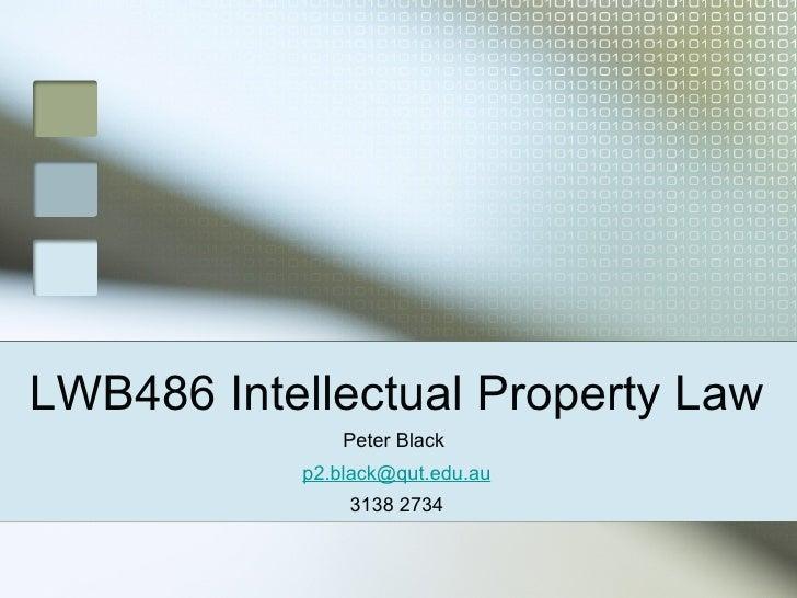 LWB486 Intellectual Property Law <ul><li>Peter Black  </li></ul><ul><li>[email_address] </li></ul><ul><li>3138 2734 </li><...