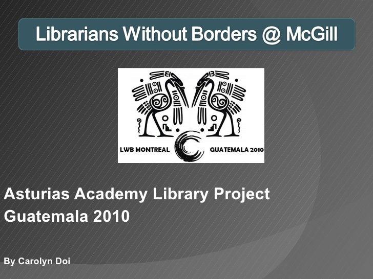 Asturias Academy Library Project Guatemala 2010 By Carolyn Doi