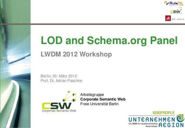 1 Arbeitsgruppe Corporate Semantic Web Freie Universität Berlin LWDM 2012 Workshop LOD and Schema.org Panel Berlin, 30. Mä...