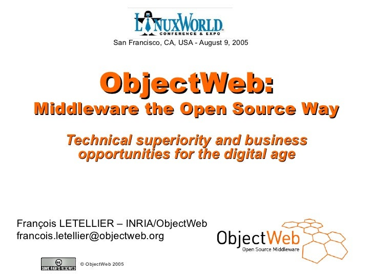 San Francisco, CA, USA - August 9, 2005                                 ObjectWeb:        Middleware the Open Source Way  ...