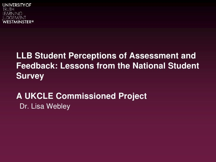 LLB Student Perceptions of Assessment and Feedback: Lessons from the National Student SurveyA UKCLE Commissioned Project<b...