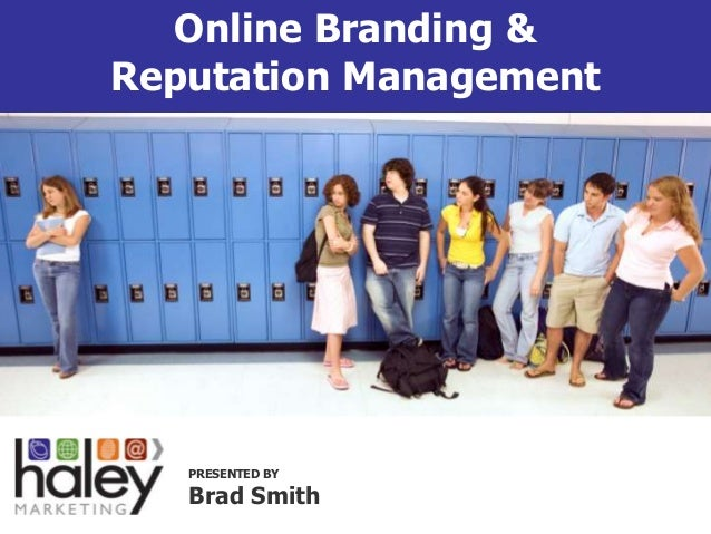 Join the conversation: #LunchWithHaley Online Branding & Reputation Management PRESENTED BY Brad Smith