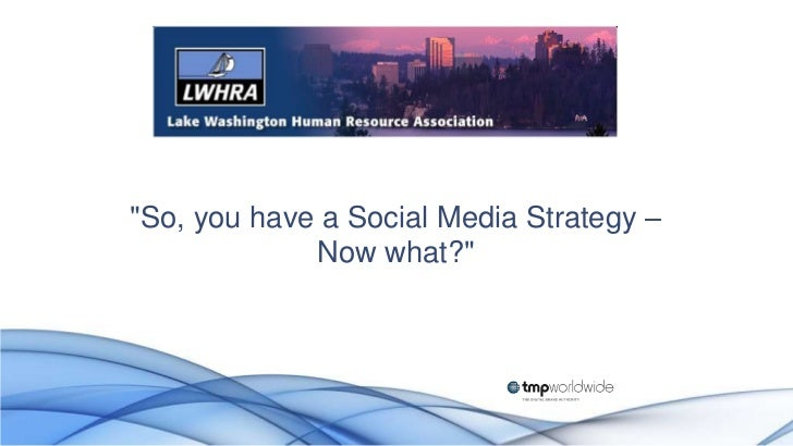 """So, you have a Social Media Strategy –             Now what?"""