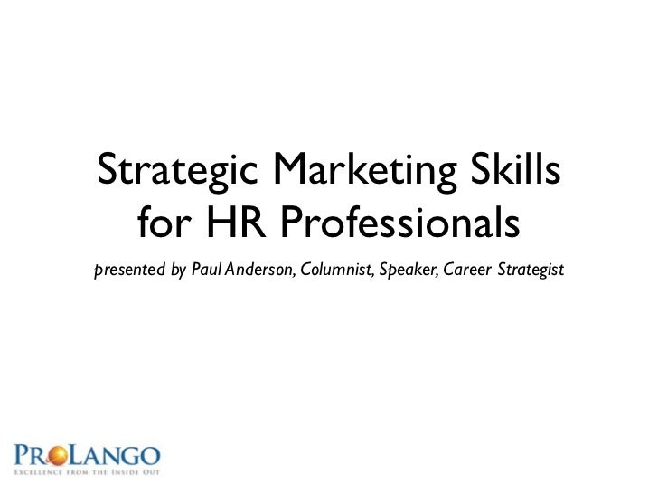 Strategic Marketing Skills  for HR Professionalspresented by Paul Anderson, Columnist, Speaker, Career Strategist