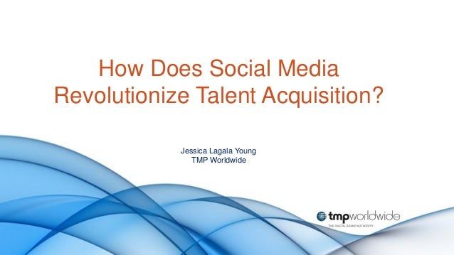 How Does Social MediaRevolutionize Talent Acquisition?            Jessica Lagala Young               TMP Worldwide