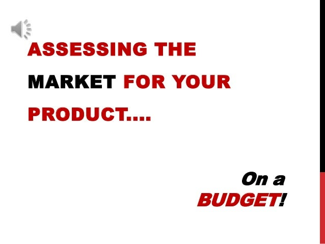 ASSESSING THEMARKET FOR YOURPRODUCT....On aBUDGET!